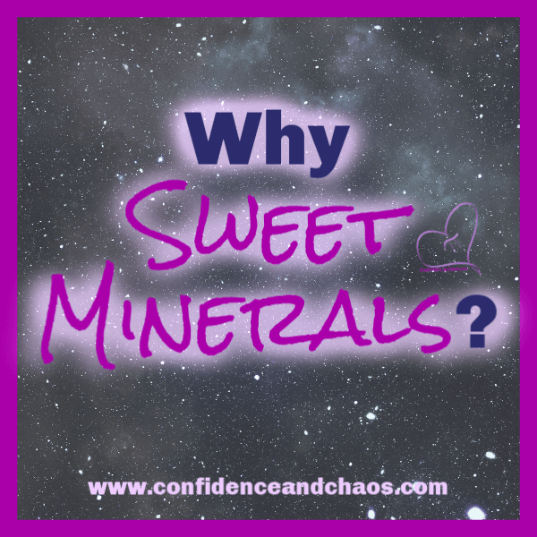 why sweet minerals, sweet minerals business, how to start your sweet minerals business, how to get started with sweet minerals, start a sweet minerals business, confidence and chaos featuring sweet minerals, confidence and chaos, reta jayne