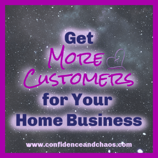 get more customers for your home business, changes to make to get more customers for your home business, get more customers for your direct sales business, get more customers for your mlm business, confidence and chaos featuring sweet minerals, sweet minerals, reta jayne, sweet minerals washington state, sweet minerals oregon, sweet minerals idaho