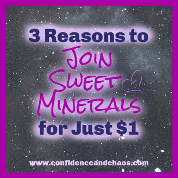 3 reasons to join sweet minerals for just $1, join sweet minerals for $1, join sweet minerals for one dollar, reasons to join sweet minerals, confidence and chaos featuring sweet minerals, reta jayne
