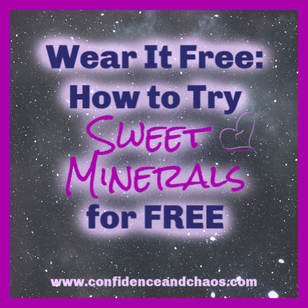 wear it free, how to try sweet minerals for free, try sweet minerals foundation for free, confidence and chaos featuring sweet minerals, sweet minerals foundation, what makes sweet minerals foundation different, reta jayne