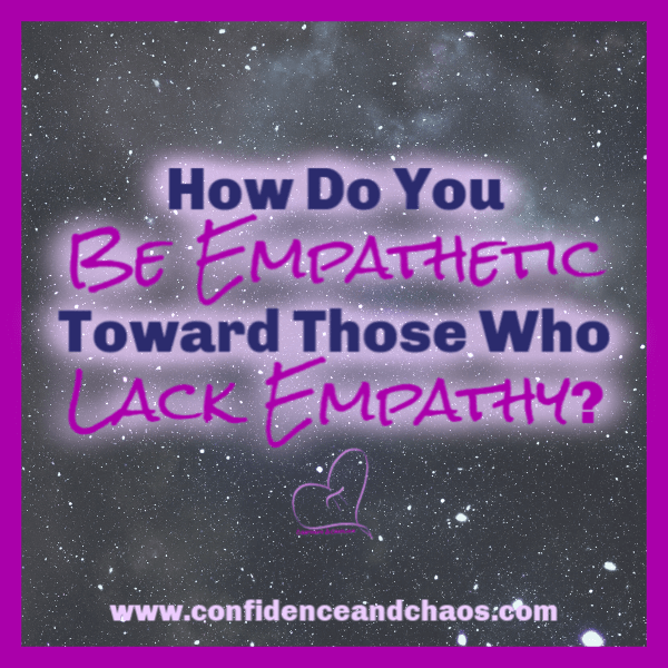 how do you be empathetic toward those who lack empathy, confidence and chaos featuring sweet minerals, reta jayne