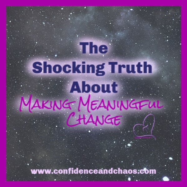 shocking truth about making meaningful change, confidence & chaos, reta jayne, from the heart of pie