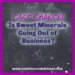Last Chance! Is Sweet Minerals Going Out of Business?