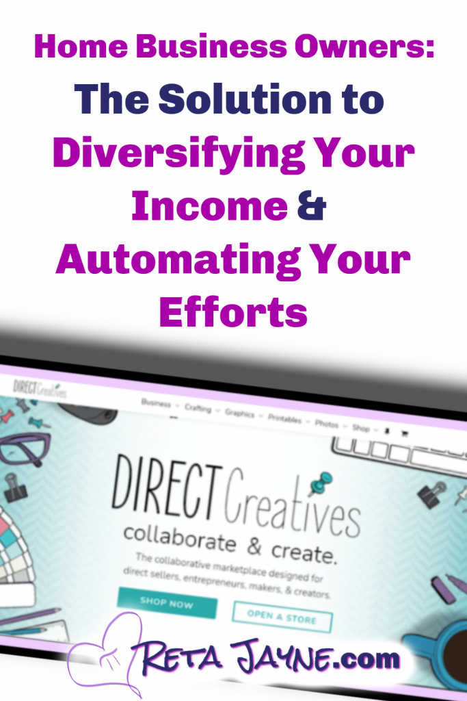 home business owners: the solution to diversifying your income & automating your efforts. direct creatives. retajayne.com