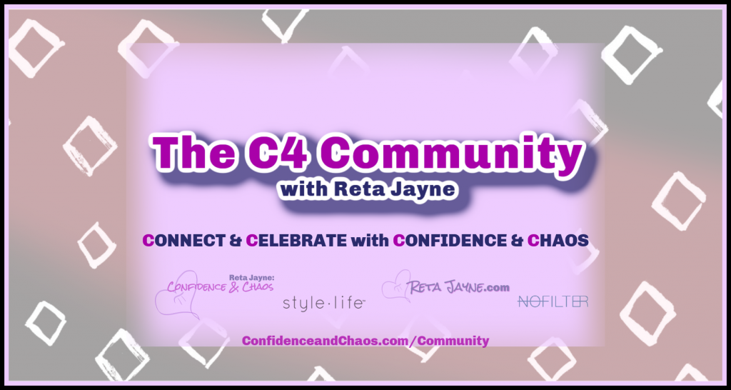 The C4 Community with Reta Jayne. Connect & Celebrate with Confidence & Chaos. Formerly the Calculated Chaos Community.